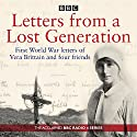 Letters from a Lost Generation: First World War letters of Vera Brittain and four friends Radio/TV Program by Mark Bostridge, Alan Bishop Narrated by Amanda Root, Jonathan Firth, Full Cast