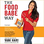 The Food Babe Way: Break Free from the Hidden Toxins in Your Food and Lose Weight, Look Years Younger, and Get Healthy in Just 21 Days! | Vani Hari,Mark Hyman (foreword)