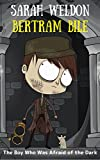 The Boy Who Was Afraid of the Dark (Bertram Bile Time Travel Adventure Series Book 7)