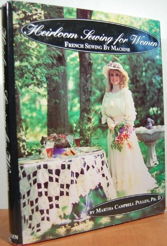 Heirloom Sewing for Women: French Sewing by Machine