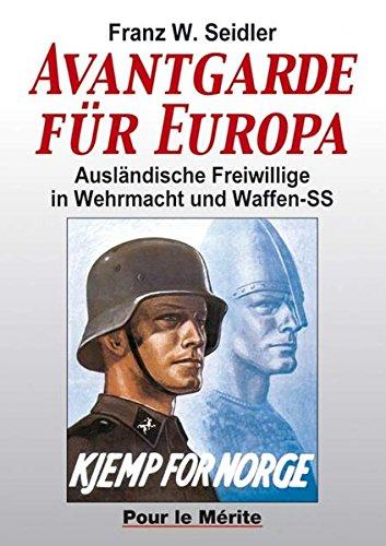 Avantgarde für Europa: Ausländische Freiwillige in Wehrmacht und Waffen-SS