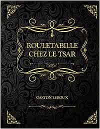 Rouletabille chez le Tsar: Edition Collector - Gaston Leroux