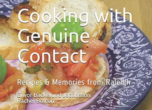 Cooking with Genuine Contact: Recipes & Memories from Raleigh (Genuine Contact Cookbooks) by Eiwor Backelund Jacobsson, Rachel Bolton