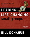 Leading Life-Changing Small Groups (Groups that Grow)