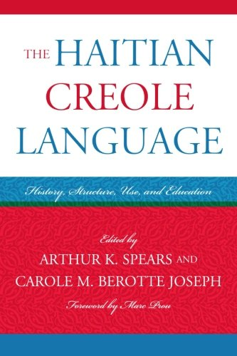 The Haitian Creole Language: History, Structure, Use, and Education (Caribbean Studies)