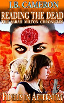 Reading The Dead: Fidelis In Aeternum: The Sarah Milton Chronicles by [Cameron, J.B.]