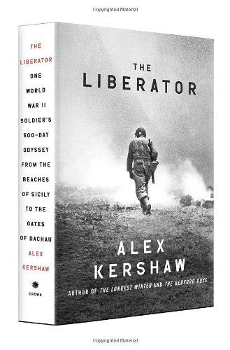 The Liberator: One World War II Soldier's 500-Day Odyssey from the Beaches of Sicily to the Gates of Dachau (End Of 2nd World War In Europe)