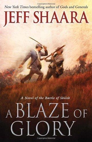 [ A Blaze of Glory: A Novel of the Battle of Shiloh Shaara, Jeff ( Author ) ] { Hardcover } 2012 PDF