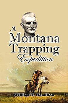 A Montana Trapping Expedition: Mountain Man William