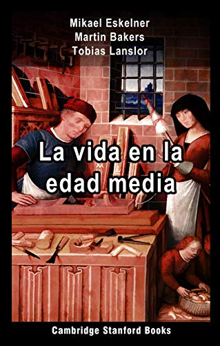 La vida en la Edad Media por Mikael Eskelner,Martin Bakers,Tobias Lanslor,Cambridge Stanford Books