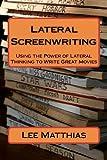 Lateral Screenwriting, Lee A. Matthias, 1475218680