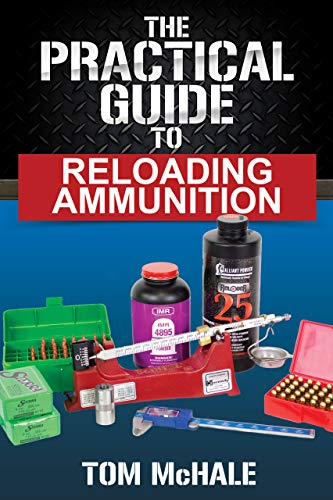 - The Practical Guide to Reloading Ammunition: Learn the easy way to reload your own rifle and pistol cartridges. (Practical Guides Book 3)