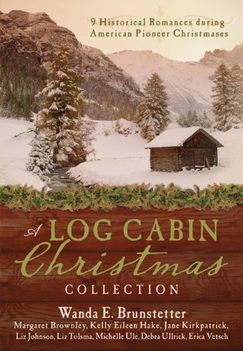 A Log Cabin Christmas: 9 Historical Romances during American Pioneer Christmases by [Brownley, Margaret, Brunstetter, Wanda E., Hake, Kelly Eileen, Johnson, Liz, Kirkpatrick, Jane, Tolsma, Liz, Ule, Michelle, Ullrick, Debra, Vetsch, Erica]