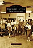 Milwaukee's Historic Bowling Alleys, Manya Kaczkowski, 0738583782