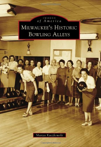 Milwaukee's Historic Bowling Alleys (Images of America) (Milwaukee Brewers Pool)