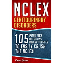 NCLEX: Genitourinary Disorders: 105 Nursing Practice Questions & Rationales to EASILY Crush the NCLEX! (Nursing Review Questions and RN Content Guide, NCLEX-RN Trainer, Exam Prep Study Guide Book 18)