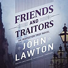 Friends and Traitors: An Inspector Troy Novel Audiobook by John Lawton Narrated by Lewis Hancock