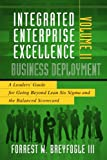 Integrated Enterprise Excellence, Vol II: Business Deployment: A Leaders' Guide for Going Beyond Lean Six Sigma and the Balanced Scorecard