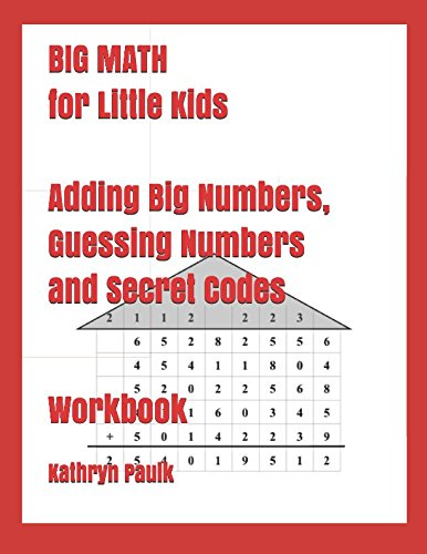 Download BIG MATH for Little Kids: Adding Big Numbers, Guessing Numbers and Secret Codes (Workbook) ebook
