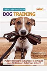 The Ultimate Guide to Dog Training: Puppy Training to Advanced Techniques plus 50 Problem Behaviors Solved! Hardcover