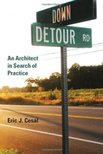 Read Online Down Detour Road: An Architect in Search of Practice by Cesal, Eric J (2010) Paperback ebook