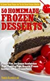 Product review for 50 Homemade Frozen Desserts – Frozen Pies,  Ice Cream Sandwiches, Pops, Pudding Pops, Granita, Frozen Souffles, and Ice Cream Floats (The Summer Dessert ... The Best Dessert Recipes Collection Book 9)