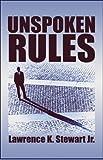 Unspoken Rules, Lawrence K. Stewart, 1604418796