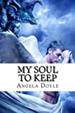 My Soul to Keep, Angela Doyle, 1496109457