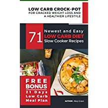 Low Carb Crock-Pot for Cracked Weight Loss and a Healthier Lifestyle: 71 Newest and Easy Low Carb Diet Slow Cooker Recipes (Free Bonus: 21 Days Low Carb Meal Plan)( Ketogenic Keto Paleo Atkins Diet)