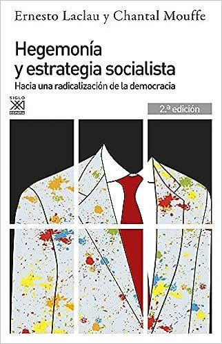 Hegemonía y estrategia socialista. Hacia una radicalización de la democracia: 200 Siglo XXI de España General: Amazon.es: Laclau, Ernesto, Mouffe, Chantal: Libros