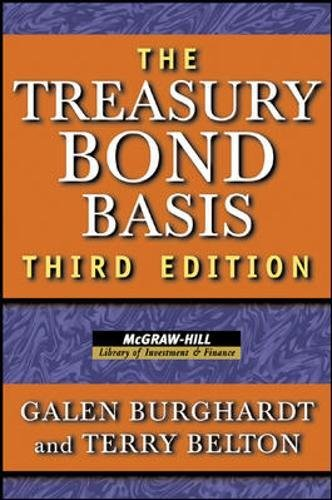 The Treasury Bond Basis: An in-Depth Analysis for Hedgers, Speculators, and Arbitrageurs (McGraw-Hill Library of Investment and Finance) by McGraw-Hill Education