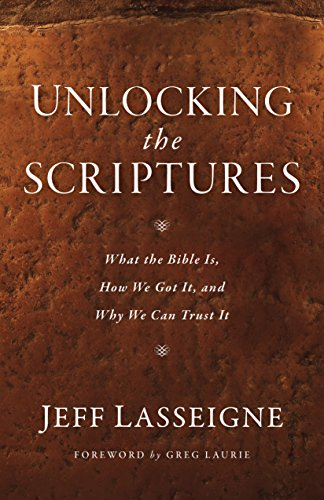 Unlocking the Scriptures: What the Bible Is, How We Got It, and Why We Can Trust It cover
