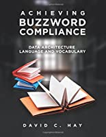 Achieving Buzzword Compliance: Data Architecture Language and Vocabulary Front Cover