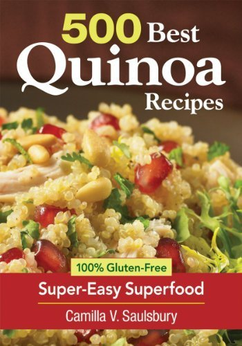 500 Best Quinoa Recipes: Using Nature's Superfood for Gluten-free Breakfasts, Mains, Desserts and More by Camilla V. Saulsbury (2012-12-13)