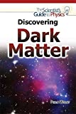 Discovering Dark Matter (Scientist's Guide to Physics)