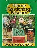 Home Gardening Wisdom, Dick Raymond and Jan Raymond, 0882662651