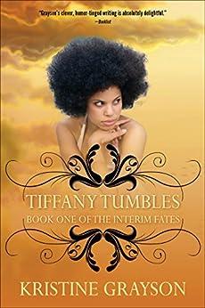 Tiffany Tumbles: Book One of the Interim Fates by [Grayson, Kristine]
