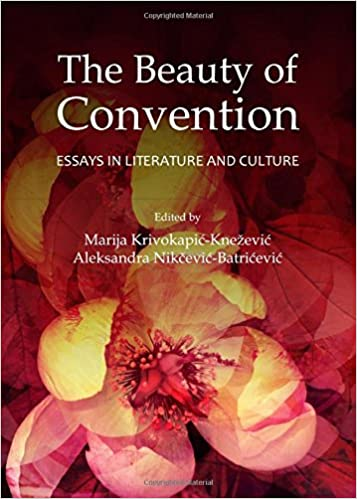 the beauty of convention essays in literature and culture marija  the beauty of convention essays in literature and culture marija krivokapic knezevic aleksandra nikcevic batricevic 9781443854696 com books