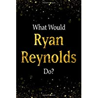 What Would Ryan Reynolds Do?: Black and Gold Ryan Reynolds Notebook
