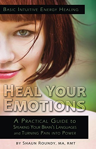 heal-your-emotions-a-practical-guide-to-speaking-your-brains-languages-and-turning-pain-into-power-i