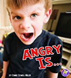 Angry Is..., Connie Colwell Miller, 1429670444
