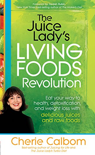 The Juice Lady's Living Foods Revolution: Eat your Way to Health, Detoxification, and Weight Loss with Delicious Juices