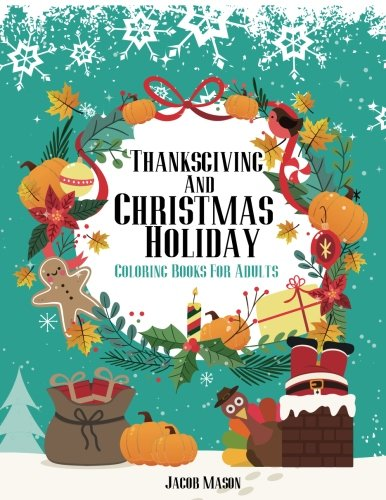 Coloring Books For Adults Thanksgiving And Christmas Holiday: Christmas Coloring Book, Thanksgiving Coloring Books For Adults, Fall Harvest Coloring ... Books For Adults Special Bundle) (Volume 1)