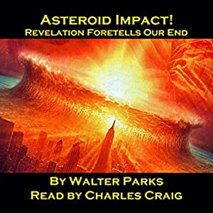 Asteroid Impact! Revelation Foretells Our End Audiobook