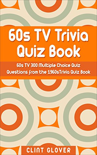 60s TV Trivia Quiz Book: 300 Multiple Choice Quiz Questions from the 1960s (TV Trivia Quiz Book - 1960s TV Trivia -