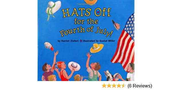 hats off for the fourth of july harriet ziefert gus miller