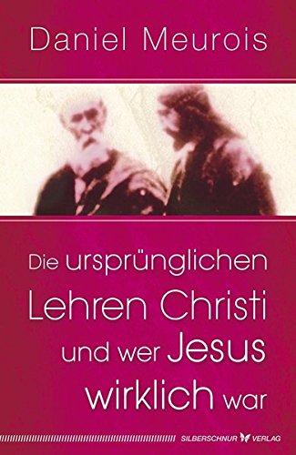 Die ursprünglichen Lehren Christi und wer Jesus wirklich war
