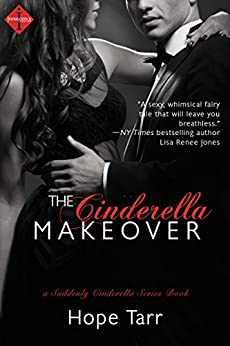 The Cinderella Makeover (Suddenly Cinderella Book 2) by [Tarr, Hope]