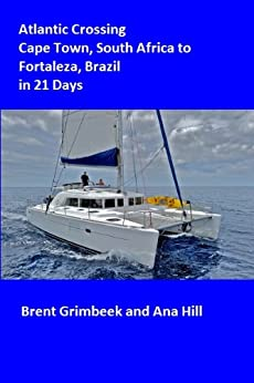 Atlantic Crossing in 21 Days,Cape Town South Africa to Fortaleza Brazil (Impi's Word Tour Stories) by [Hill, Ana, Brent Grimbeek]