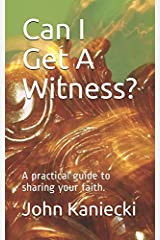 Can I Get A Witness?: A practical guide to sharing your faith. Paperback